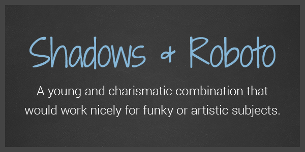 10 More Google WebFont Combinations - Shadows and Roboto